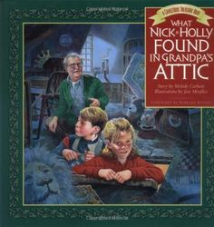 What Nick and Holly Found in Grandpa's Attic by Melody Carlson