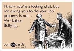 Good to know I'm not the only one who's had to tell a coworker to do her damn job!