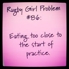 Rugby Girl Problem #86 Eating too close to the start of practice