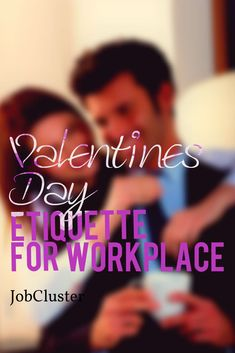Valentine's Day Etiquette for Workplace #ValentinesDay #Workplace #Etiquette #JobCluster via @jobcluster