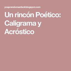 Un rincón Poético: Caligrama y Acróstico