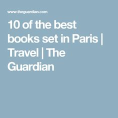 10 of the best books set in Paris | Travel | The Guardian