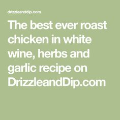 The best ever roast chicken in white wine, herbs and garlic recipe on DrizzleandDip.com