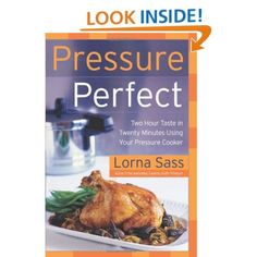 Pressure Perfect: Two Hour Taste in Twenty Minutes Using Your Pressure Cooker: Lorna J. Sass: 9780060505349: Amazon.com: Books