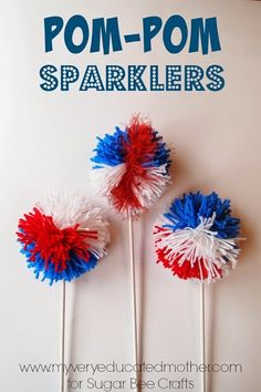 Pom-Pom Sparklers, Red White Blue Series via My Very Educated Mother - Sugar Bee Crafts Red, White, and Blue Pom-pom Sparklers for the Patriotic Holidays Diy And Crafts Sewing, Easy Crafts, Kid Crafts, Paper Crafts, Pom Pom Centerpieces, Blue Crafts, Holiday Planner, Michael S, Pom Pom Crafts