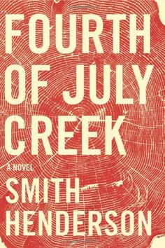 Fourth of July Creek: A Novel - Smith Henderson