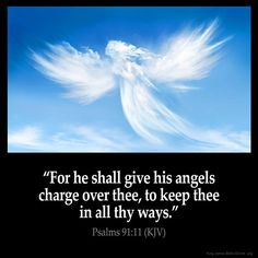 For he shall give his angels charge over thee, to keep thee in all thy ways. – Psalms (KJV) from King James Version Bible (KJV Bible) King James Bible Online, King James Bible Verses, Bible King James Version, Bible Verse Pictures, Angel Quotes, Bible Scriptures, Bible Quotes, Scripture Verses, Healing Scriptures