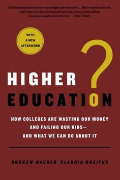 Higher Education?: How Colleges Are Wasting Our Money and Failing Our Kids---and What We Can Do About It by Andrew Hacker.  http://www.amazon.com/dp/031257343X/ref=cm_sw_r_pi_dp_1TAIsb188E8HXKFP