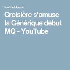 Croisière s'amuse la Générique début MQ - YouTube
