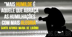 """""""Mais humilde é aquele que abraça as humilhações com mais alegria."""" Santo Afonso Maria de Ligório #humildade #alegria #SantoAfonso"""