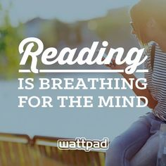 """Reading"" is breathing for the mind..."