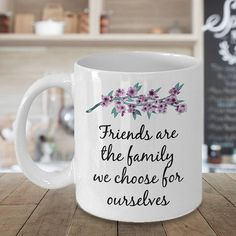 Friendship Coffee Mug  Friends Are The Family We Choose For