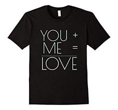 Amazon.com: You Plus Me Equal Love Funny Shirt: Clothing