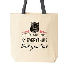 "This large canvas tote bag with black canvas handles is hand screen printed in black and pink ink with the words ""Kitties will puke on everything you love"". It's a good thing those fuzzy little guys are cute!"