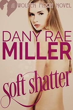 Toot's Book Reviews: Spotlight, Excerpts, Teasers & Playlist : Soft Shatter (Wolven Moon Book 1) by Dany Rae Miller