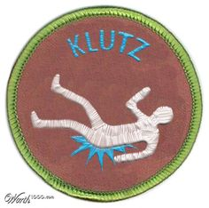 I need one of these!!! Lmao- Klutz Merit Badge