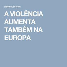 A VIOLÊNCIA AUMENTA TAMBÉM NA EUROPA