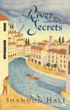 """River Secrets"" by Shannon Hale the third book in the goose girl series"