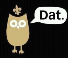 Who Dat?! Who Dat?! Who dat said dey gonna beat dose Saints?!