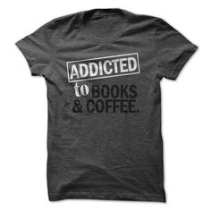 ADDICTED TO BOOKS AND COFFEE T Shirt, Hoodie, Sweatshirt