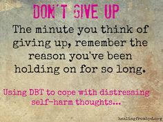 Healing From BPD - Borderline Personality Disorder Blog: Don't Give Up - DBT for Distressing Self-Harm Thou...