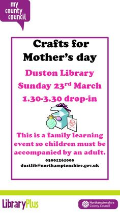 Crafts for Mother's Day at Duston Library on Sunday 23rd March. Drop-in between 1:30-3:30. Children must be accompanied by an adult.