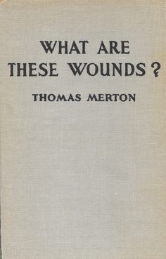 206 best thomas merton images on pinterest thomas merton what are these wounds by thomas merton 1950 the bruce publishing company fandeluxe Image collections