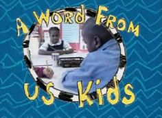 Hoping that one day, your class would be featured on A Word From Us Kids .  I was def a PBS kid.