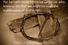 Scripture Sunday {2 Corinthians 5:21} :: For he hath made him to be sin for us, who knew no sin; that we might be made the righteousness of God in him. :: Managing Your Blessings