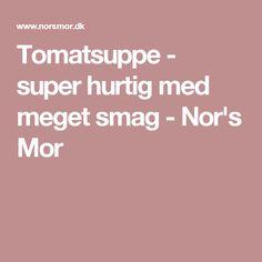 Tomatsuppe - super hurtig med meget smag - Nor's Mor