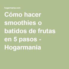 Cómo hacer smoothies o batidos de frutas en 5 pasos - Hogarmania