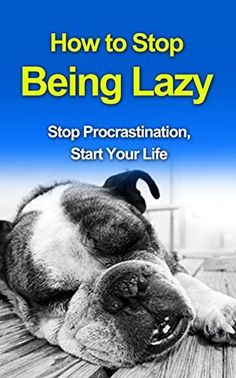 How to Stop Being Lazy: Stop Procrastination, Start Your Life (laziness, procrastinating) by Anthony Worthington, http://www.amazon.com/dp/B00MMZCT2I/ref=cm_sw_r_pi_dp_FTt9tb16NKJZK