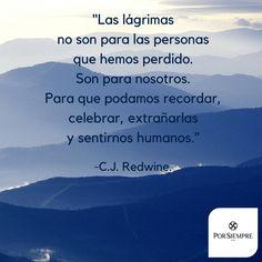 """""""Las lágrimas no son para las personas que hemos perdido. Son para nosotros. Para que podamos recordar, celebrar, extrañarlas y sentirnos humanos."""" -C.J. Redwine. http://www.porsiempre.es/ #frases #duelo #joyas #cenizas"""
