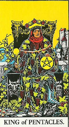 When we see the King of Pentacles arrive on our journey of the daily tarot, you are being sent a message that all is in good hands. Either your situation will improve, or it is excellent already and you simply aren't aware of it yet. An older man may come into the picture to help, advise, or manage things for you. Or you may be the older male figure represented by this card, in control and committed to the utmost success possible. Do enjoy.