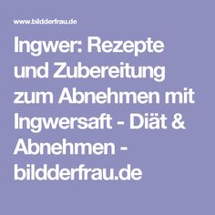 Ingwer: Rezepte und Zubereitung zum Abnehmen mit Ingwersaft - Diät & Abnehmen - bildderfrau.de