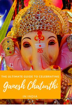 The ultimate guide to celebrating Ganesh chaturthi in India and make the most out of your experience.