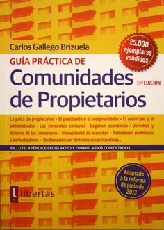 Guía práctica de Comunidades de Propietarios / Carlos Gallego Brizuela. + info: http://www.libertasediciones.com/guia-practica-de-comunidades-de-vecinos/