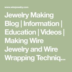 Jewelry Making Blog   Information   Education   Videos   Making Wire Jewelry and Wire Wrapping Techniques