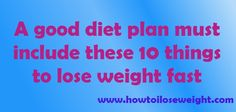 A good diet plan must include these 10 things to lose weight fast