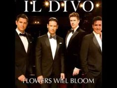 ▶ Il Divo - Flowers Will Bloom (Full Version) - YouTube
