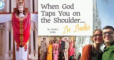 When God Taps You On the Shoulder... In India - by Jessica Wilde | We were invited to India for a friend's wedding. It was an amazing experience—the music was loud, the food spicy, the colors vibrant...