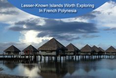Lesser-known islands worth exploring in French Polynesia.   A trip to the South Pacific sounds nice, doesn't it?