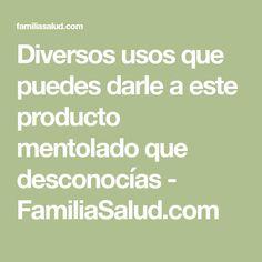 Diversos usos que puedes darle a este producto mentolado que desconocías - FamiliaSalud.com