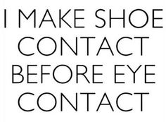 Fashion Quotes : Picture DescriptionOne for the shoe lovers out there, anyone else make shoe contact before eye contact? Facebook Status Update, Funny Facebook Status, Motivacional Quotes, Funny Quotes, Funny Fashion Quotes, Style Quotes, Funny Shopping Quotes, Ootd Quotes, Inspiration Quotes