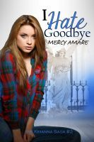 I Hate Goodbye, an ebook by Mercy Amare at Smashwords