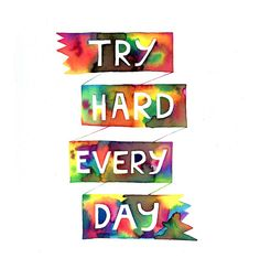 Try hard everyday