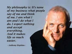 Anthony Hopkins Quote.... I should think like this.