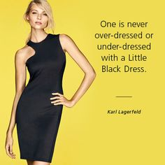 """""""One is never over-dressed or under-dressed with a Little Black Dress."""" -Karl Lagerfeld"""