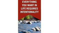 """EVERYTHING YOU WANT IN LIFE REQUIRES INTENTIONALITY""  ~John Maxwell"