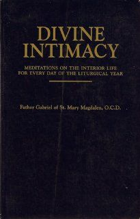 Divine Intimacy (9780895556769): Father Gabriel: Book recommended by Johnette Benkovic 4/2013